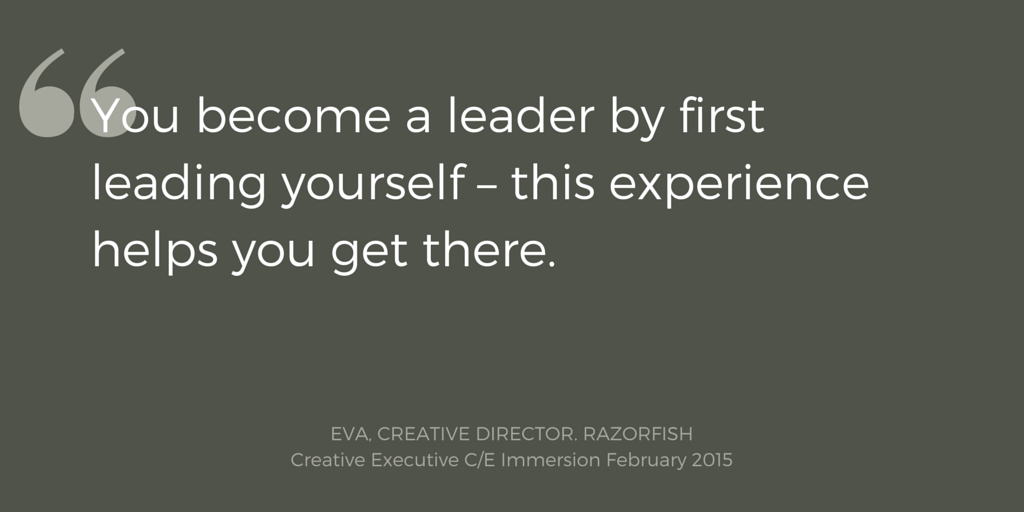 You become a leader by first leading yourself – this experience helps you get there. Eva, Creative Director, Razorfish